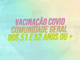 Chamada para vacinação contra covid-19 para comunidade geral dos 51 e 52 anos ou mais
